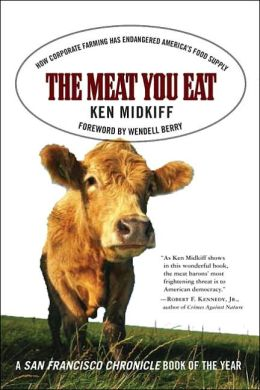 Meat You Eat: How Corporate Farming Has Endangered America's Food Supply