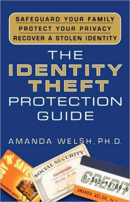 Identity Theft Protection Guide: Safeguard Your Family, Protect Your Privacy, Recover a Stolen Identity