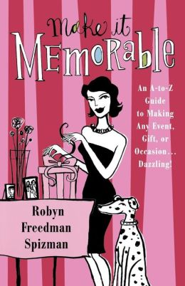 Make It Memorable: An A-to-Z guide to Making Any Event, Gift or Occasion ...Dazzling!