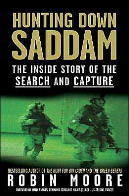 Hunting Down Saddam: The Inside Story of the Search and Capture Robin Moore