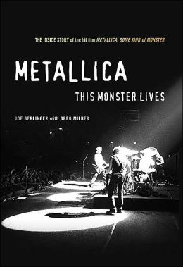 Metallica: The Monster Lives: The inside Story of Some Kind of Monster