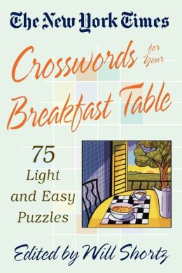 New York Times Crosswords for Your Breakfast Table: Light and Easy Puzzles