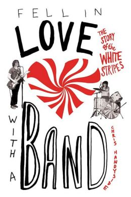Fell in Love with a Band: The Story of The White Stripes