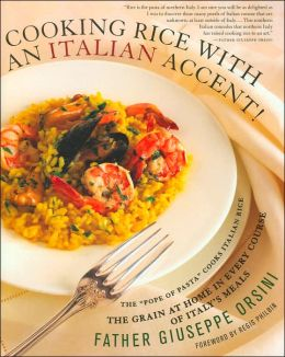 Cooking Rice with an Italian Accent!: The Grain at Home in Every Course of Italy's Meals