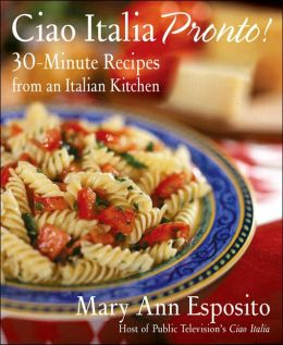 Ciao Italia Pronto!: 30-Minute Recipes from an Italian Kitchen
