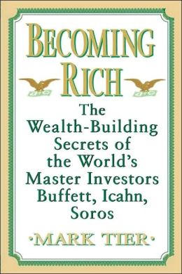 Becoming Rich: The Wealth-Building Secrets of the World's Most Successful Investors