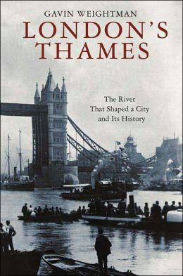 London's Thames: The River That Shaped a City and Its History