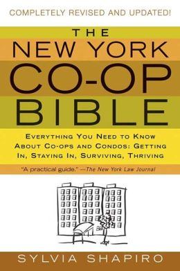New York Co-op Bible: Everything You Need to Know About Co-ops and Condos: Getting In, Staying In, Surviving, Thriving
