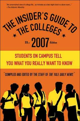Insider's Guide to the Colleges 2007: Students on Campus Tell You What You Really Want to Know