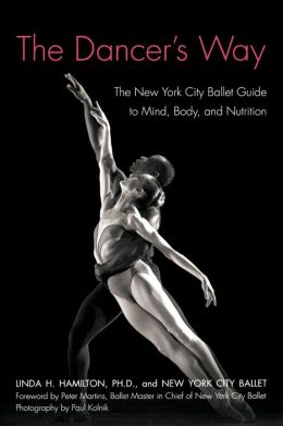 Dancer's Way: The New York City Ballet Guide to Mind, Body, and Nutrition