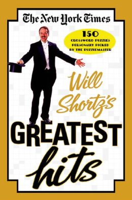 New York Times Will Shortz's Greatest Hits: 150 Puzzles Personally Picked by the Puzzlemaster