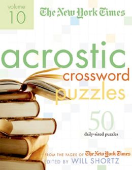 New York Times Acrostic Puzzles, Volume 10: 50 Engaging Acrostics from the Pages of the New York Times