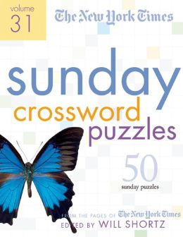 New York Times Sunday Crossword Puzzles Volume 31: 50 Sunday Puzzles from the Pages of the New York Times