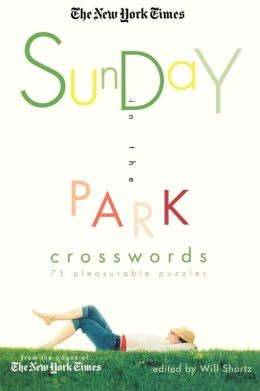 New York Times Sunday in the Park Crosswords: 75 Pleasurable Puzzles