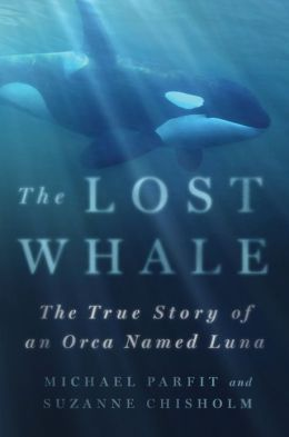 The Lost Whale: The True Story of an Orca Named Luna