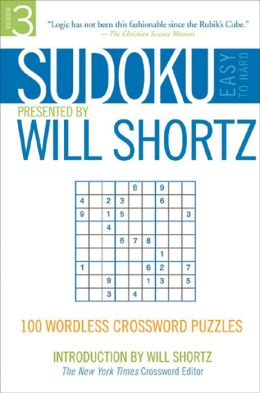 Sudoku Easy-to-Hard Presented by Will Shortz Volume 3: 100 Wordless Crossword Puzzles