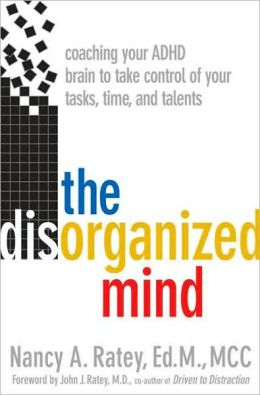 Disorganized Mind: Coaching Your ADHD Brain to Take Control of Your Time, Tasks, and Talents
