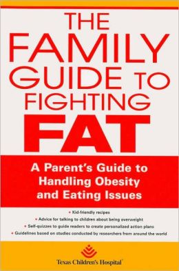 Family Guide to Fighting Fat: A Parents' Guide to Battling Obesity, Diabetes, and Eating Issues at the Family Table