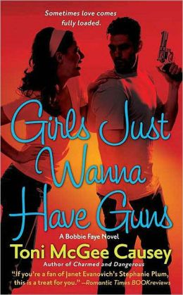 Girls Just Wanna Have Guns: A Bobbie Faye Novel
