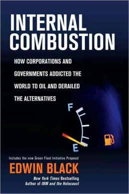 Internal Combustion: How Corporation and Governments Addicted the World to Oil and Derailed the Alternatives