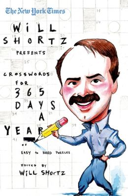 New York Times Will Shortz Presents Crosswords for 365 Days: A Year of Easy-to-Hard Puzzles