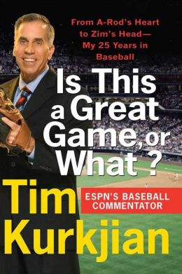 Is This a Great Game, or What?: From A-Rod's Heart to Zim's Head---My 25 Years in Baseball