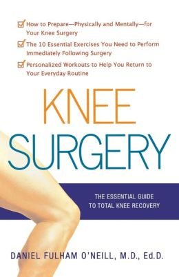 Knee Surgery: The Essential Guide to Total Knee Recovery