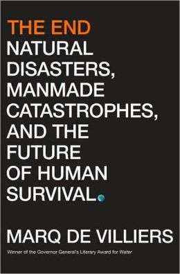 End: Natural Disasters, Manmade Catastrophes, and the Future of Human Survival