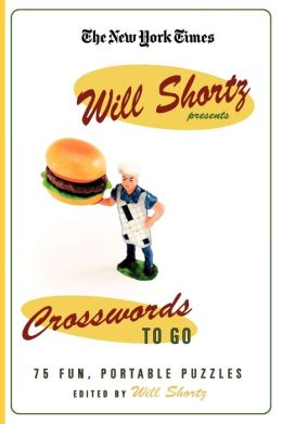 New York Times Will Shortz Presents Crosswords to Go: Fun, Portable Puzzles