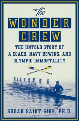 Wonder Crew: The Untold Story of a Coach, Navy Rowing, and Olympic Immortality