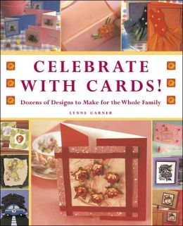 Celebrate with Cards!: Dozens of Designs to Make for the Whole Family