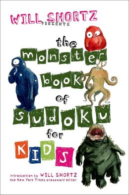 Will Shortz Presents: The Monster Book of Sudoku for Kids