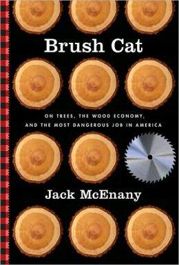 Brush Cat: On Trees, the Wood Economy, and the Most Dangerous Job in America