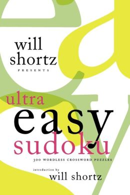 Will Shortz Presents Ultra Easy Sudoku: 300 Wordless Crossword Puzzles
