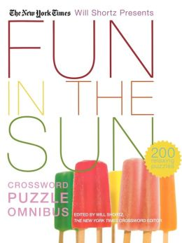 New York Times Will Shortz Presents Fun in the Sun Crossword Puzzle Omnibus: 200 Relaxing Puzzles