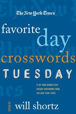 New York Times Favorite Day Crosswords: Tuesday: 75 of Your Favorite Easy Tuesday Crosswords from the New York Times