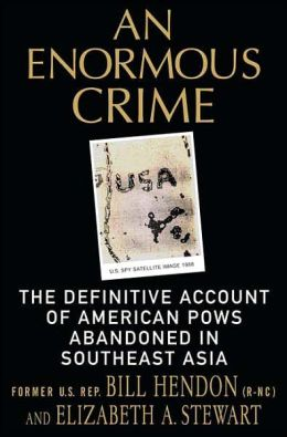 Enormous Crime: The Definitive Account of American POWs Abandoned in Southeast Asia