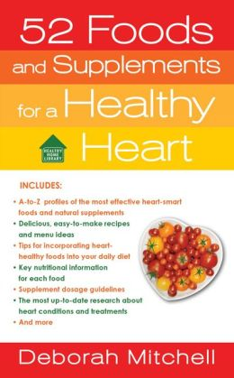 52 Foods and Supplements for a Healthy Heart: A Guide to All of the Nutrition You Need, from A-to-Z (Healthy Home Library Series)