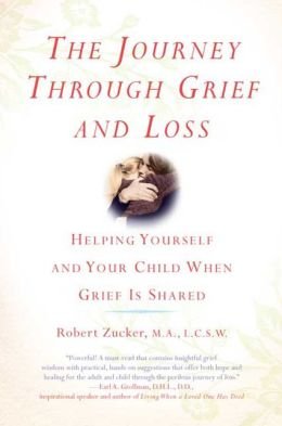 The Journey Through Grief and Loss: Helping Yourself and Your Child When Grief Is Shared
