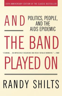 And the Band Played On: Politics, People, and the AIDS Epidemic, 20th Anniversary Edition
