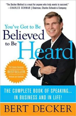 You've Got to Be Believed to Be Heard, Updated Edition: The Complete Book of Speaking . . . in Business and in Life!