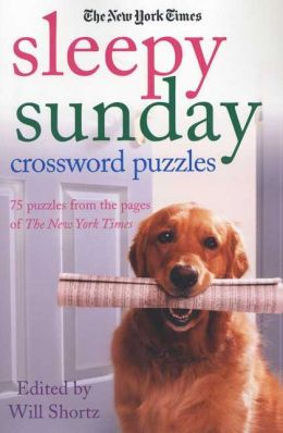 New York Times Sleepy Sunday Crossword Puzzles: 75 Puzzles from the Pages of the New York Times