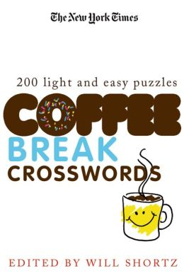 New York Times Coffee Break Crosswords: 200 Light and Easy Puzzles