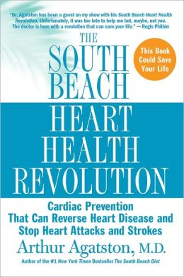 South Beach Heart Health Revolution: Cardiac Prevention That Can Reverse Heart Disease and Stop Heart Attacks and Strokes