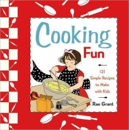 Cooking Fun: 121 Simple Food and Recipes to Make with Kids