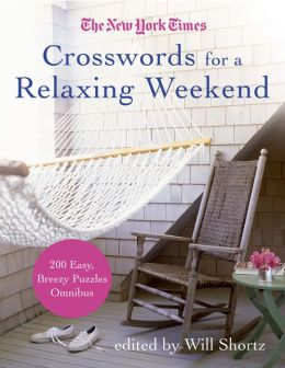 New York Times Crosswords for a Relaxing Weekend: 200 Easy, Breezy Puzzle Omnibus