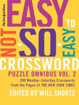New York Times Easy to Not So Easy Crossword Puzzle Omnibus Volume 2: 200 Monday--Saturday Crosswords from the Pages of The New York Times