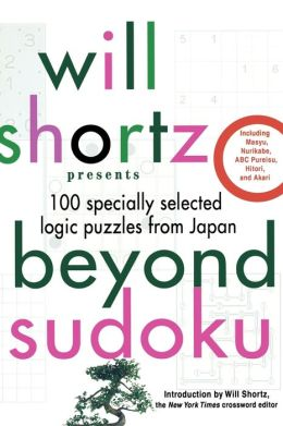Will Shortz Presents Beyond Sudoku: 100 Specially Selected Logic Puzzles from Japan