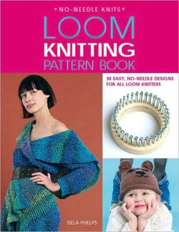 Loom Knitting Pattern Book: 32 Easy, No-Needle Designs for All Loom Knitters