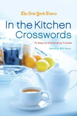 New York Times in the Kitchen Crosswords: 75 Easy-to-Challenging Puzzles